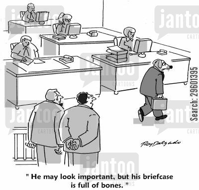powerful cartoon humor: 'He may look important, but his briefcase is full of bones.'
