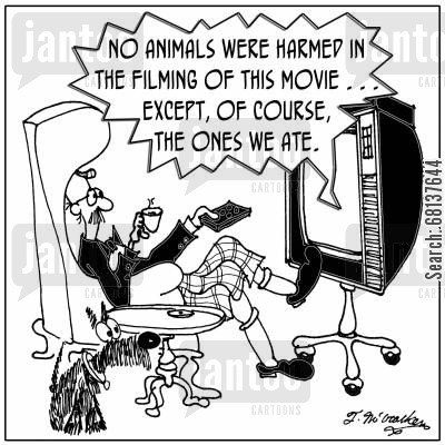 lifestyle choice cartoon humor: 'No animals were harmed in the filming of this movie . . . except, of course, the ones we ate.'
