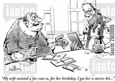 animal furs cartoon humor: 'My wife wanted a fur coat so, for her birthday, I got her a starter kit.'