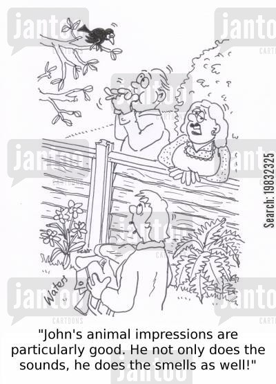 animal impression cartoon humor: 'John's animal impressions are particularly good. He not only does the sounds, he does the smells as well!'