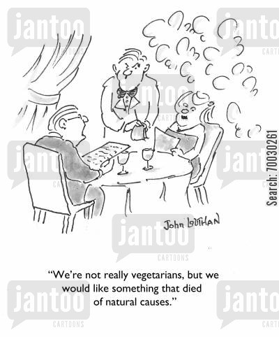 meat eater cartoon humor: 'We're not really vegetarians, but we would like something that died of natural causes.'