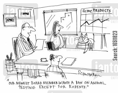 the board cartoon humor: 'Our newest board member wants a ban on animal testing except for rodents.'