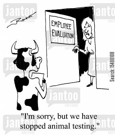 animal test cartoon humor: Employee Evaluation - I'm sorry, but we have stopped animal testing.