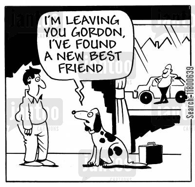 abandonment cartoon humor: I'm leaving you Gordon, I 've found a new best friend.