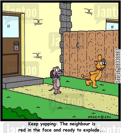 annoyed cartoon humor: 'Keep yapping: The neighbour is red in the face and ready to explode...'