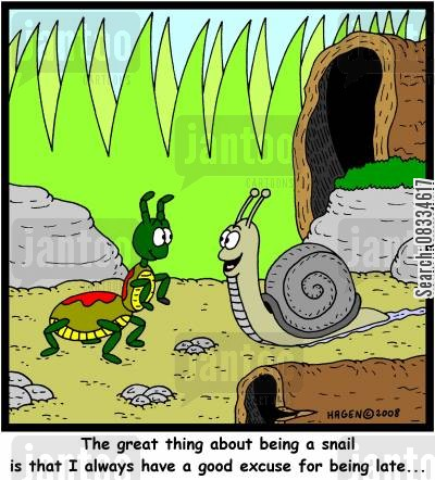 snails cartoon humor: 'The great thing about being a snail is that I always have a good excuse for being late...'