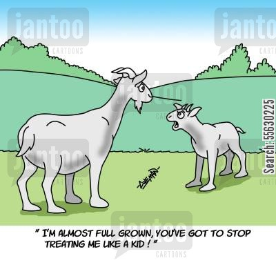 full grown cartoon humor: I'm almost full grown, you've got to stop treating me like a kid!