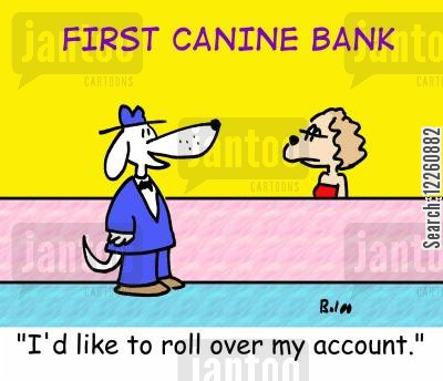 roll over cartoon humor: 'I'd like to roll over my account.'