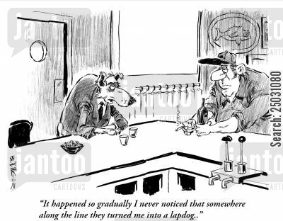 servant cartoon humor: 'It happened so gradually I never noticed that somewhere along the line they turned me into a lapdog.'
