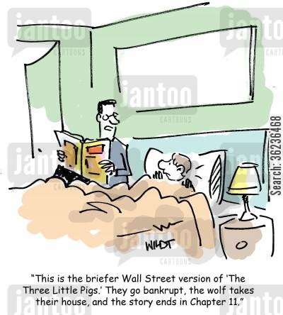 faster cartoon humor: 'This is the briefer Wall Street version of 'The Three Little Pigs.' They go bankrupt, the wolf takes their house, and the story ends in Chapter 11.'