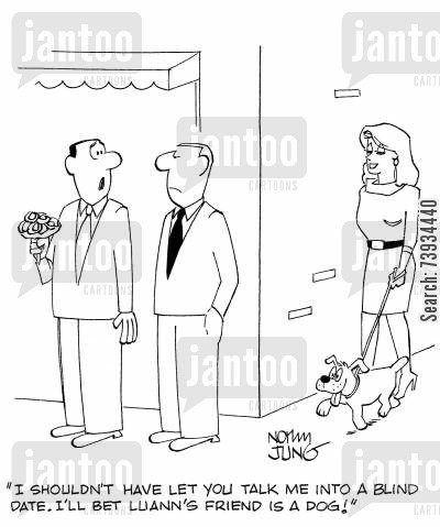 double dating cartoon humor: 'I shouldn't have let you talk me into a blind date. I'll bet LuAnn's friend is a dog!'