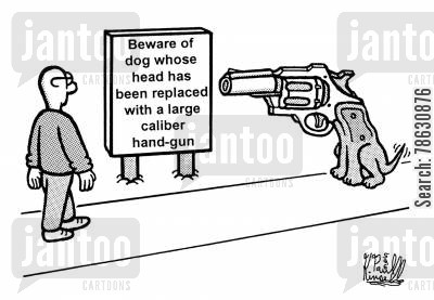 beware of the dog cartoon humor: Beware of dog whose head has been replaced with a large caliber hand-gun