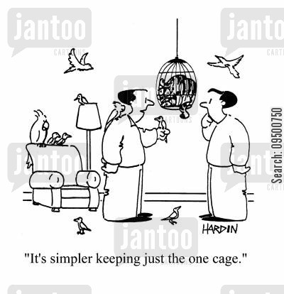simple life cartoon humor: 'It's simpler keeping just the one cage.' (Birds are flying free, cat is in the cage).