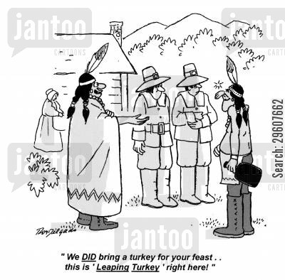 native cartoon humor: 'We DID bring a turkey to your feast.. this is 'Leaping Turkey' right here!'