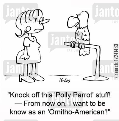 polly cartoon humor: 'Knock off this 'Polly Parrot' stuff! -- From now on, I want to be known as an 'Ornitho-American'!'