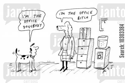 dogsbody cartoon humor: 'I'm the office dogsbody.' 'I'm the office bitch.'