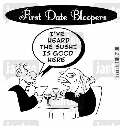 dating disasters cartoon humor: First date bloopers...'I've heard the sushi is good here.'