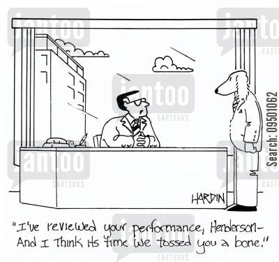 reviewed cartoon humor: 'I've reviewed your performance, Henderson - and I think it's time we tossed you a bone.'