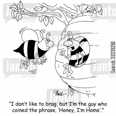 catchphrase cartoon humor: 'I don't like to brag, but I'm the guy who coined the phrase, 'Honey, I'm Home'.'