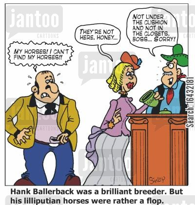dwarf breed cartoon humor: 'Hank Ballerback was a brilliant breeder. But his lilliputian horses were rather a flop.'