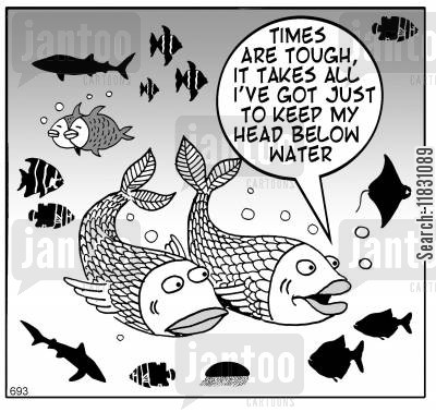 hard times cartoon humor: Times are tough, it takes all I've got just to keep my head below water.