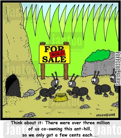 ant hills cartoon humor: 'Think about it: There were over three million of us co-owning this ant-hill, so we only got a few cents each...'