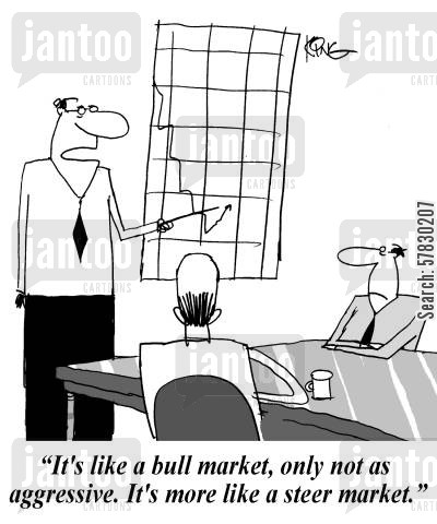 stock market crash cartoon humor: 'It's like a bull market, only not as aggressive. It's more like a steer market.'