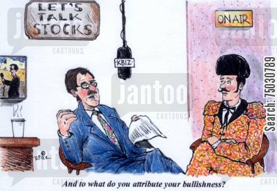 broadcast cartoon humor: 'And to what do you attribute your bullishness?'