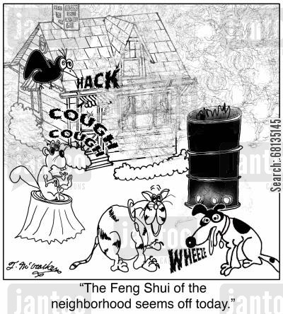 asthmatics cartoon humor: 'The Feng Shui of the neighborhood seems off today.'