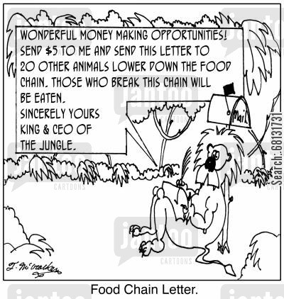 survival of the fittest cartoon humor: Food Chain Letter: 'Wonderful Money Making Opportunities! Send $5 to me and send this letter to 20 other animals lower down the food chain. Those who break this chain will be eaten. Sincerely Yours King & CEO of the Jungle.'