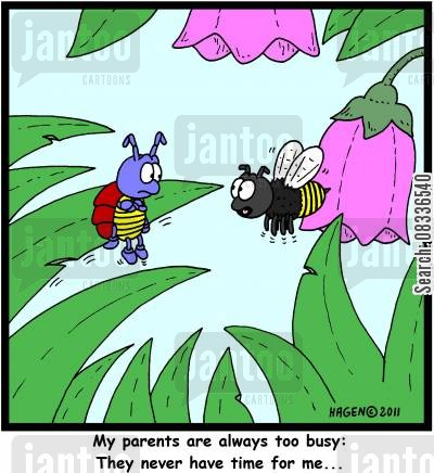 busy bee cartoon humor: 'My parents are always too busy: They never have time for me...'