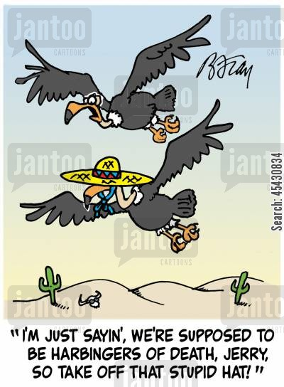 buzzards cartoon humor: 'I'm just sayin', we're supposed to be harbingers of death, Jerry, so take off that stupid hat!'