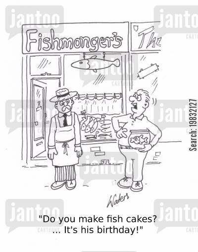 fishmongers cartoon humor: 'Do you make fish cakes?... It's his birthday!'