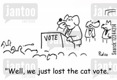 lost votes cartoon humor: 'Well, we just lost the cat vote.'