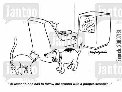 mess cartoon humor: 'At least no one has to follow me around with a pooper-scooper.'