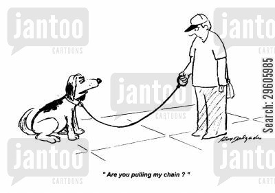 pulling cartoon humor: 'Are you pulling my chain?'