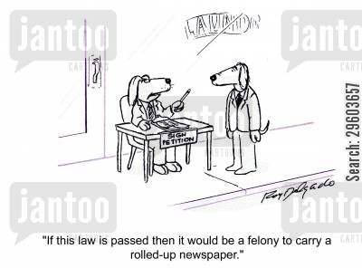 signatures cartoon humor: 'If this law is padded then it would be a felony to carry a rolled-up newspaper.'