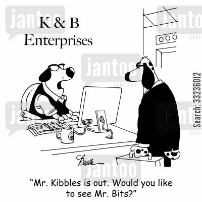 bits cartoon humor: 'Mr. Kibbles is out. Would you like to see Mr. Bits?'