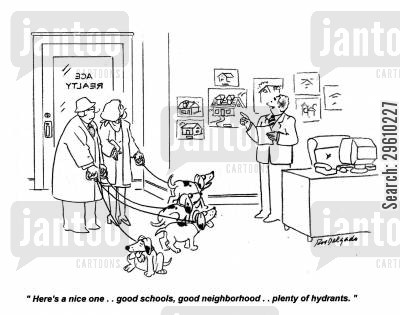 real estate cartoon humor: 'Here's a nice one.. good schools, god neighborhood.. plenty of hydrants.'