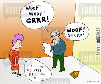 terrorising cartoon humor: 'That awful dog keeps terrorizing us!'