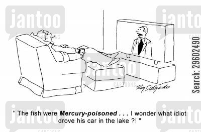 fools cartoon humor: 'The fish were Mercury-poisoned... I wonder what idiot drove his care in the lake?!'
