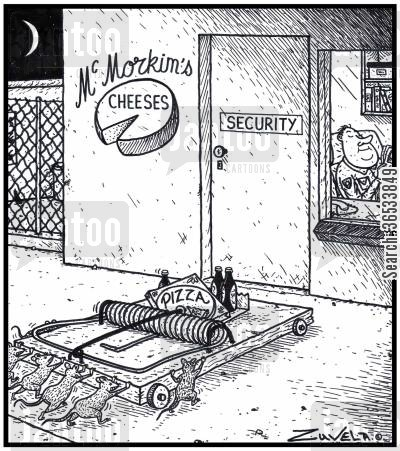 mousetrap cartoon humor: McMorkim's Cheeses Security A gang of mice wheeling in a giant mousetrap with Pizza and Beer as bait to a Security Guard's post hoping to gain access to a cheese Factory if the Guard is trapped.