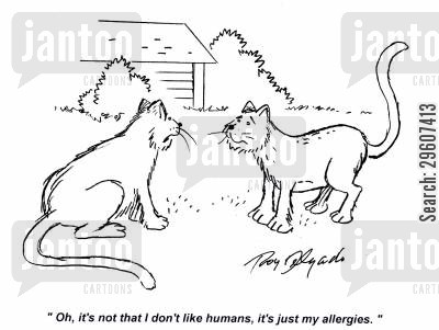 humans cartoon humor: 'Oh, it's not that I don't like humans, it's just my allergies.'
