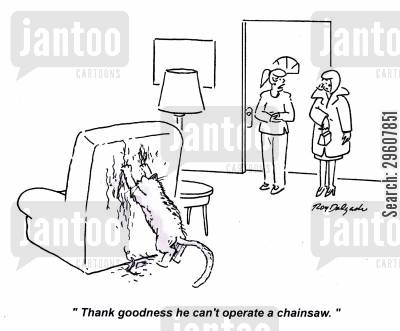 tear cartoon humor: 'Thank goodness he can't operate a chainsaw.'