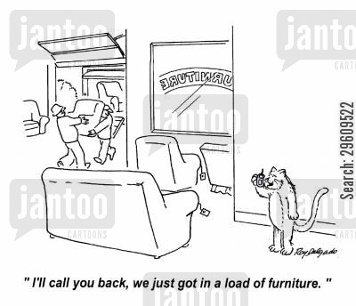 furnishing cartoon humor: 'I'll call you back, we just got in a load of furniture.'