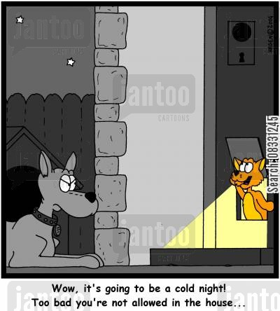 allowed inside cartoon humor: 'Wow, it's going to be a cold night! Too bad you're not allowed in the house...'