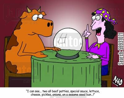 roast beefs cartoon humor: A cow goes to the Fortune Teller - 'I can see two all beef patties, special sauce, lettuce, cheese, pickles, onions, on a sesame seed bun...!'