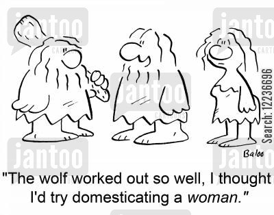 domesticate cartoon humor: 'The wolf worked out so well, I thought I'd try domesticating a woman.'