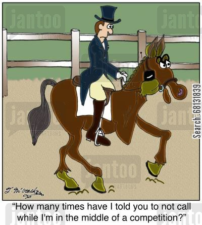 gymkhanas cartoon humor: 'How many times have I told you to not call while I'm in the middle of a competition?'