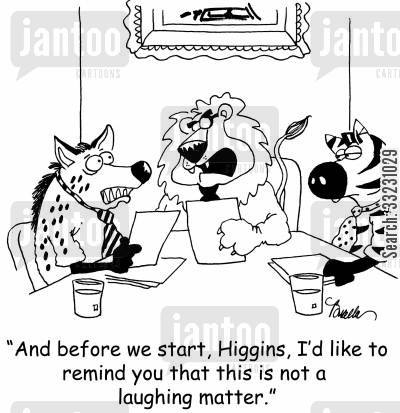 laughing hyena cartoon humor: 'And before we start, Higgins, I'd like to remind you that this is not a laughing matter.'